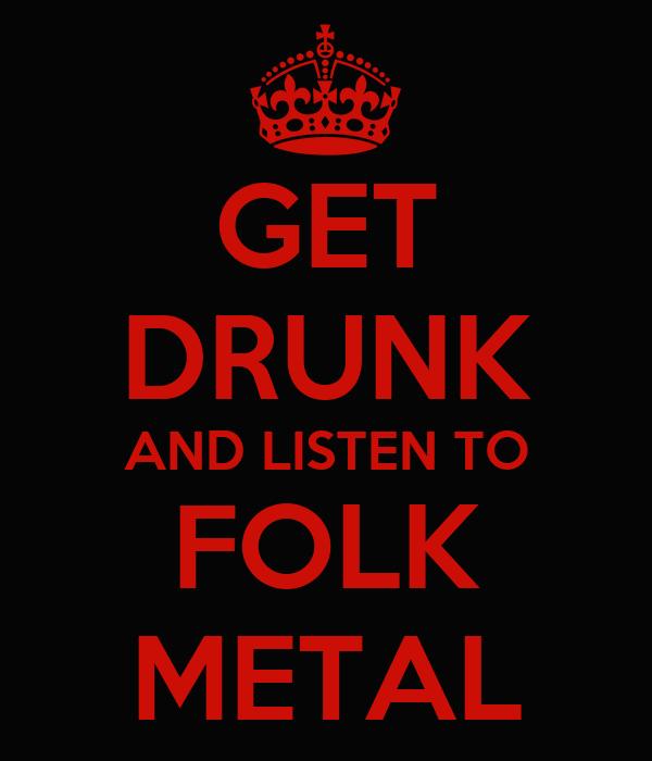 GET DRUNK AND LISTEN TO FOLK METAL