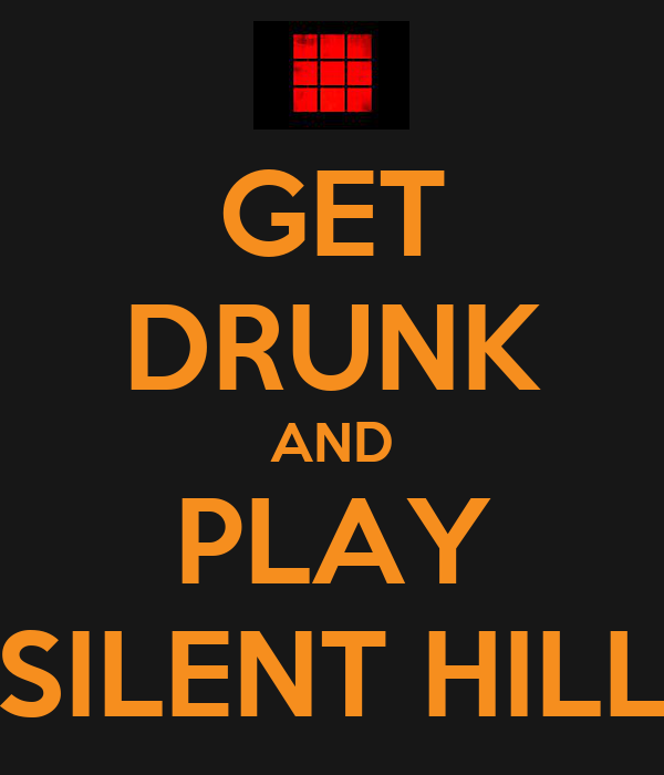 GET DRUNK AND PLAY SILENT HILL