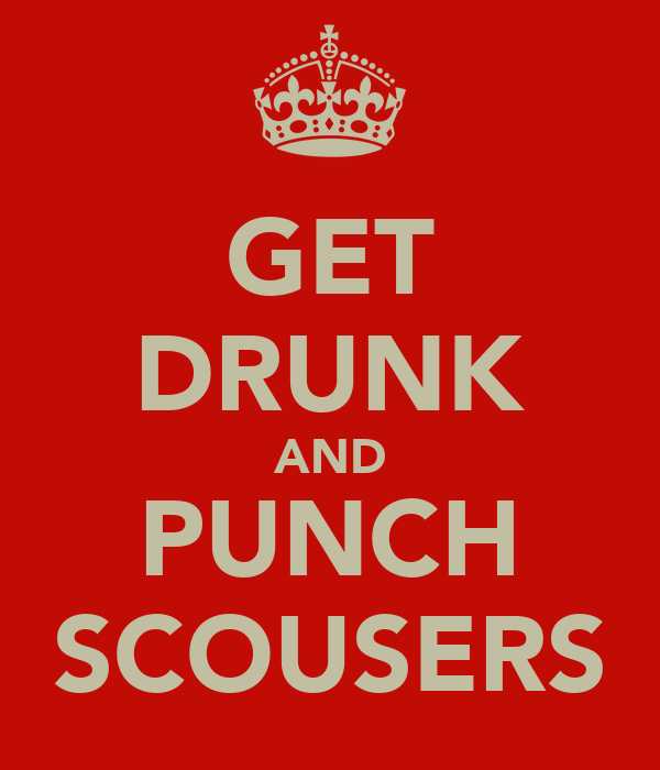 GET DRUNK AND PUNCH SCOUSERS