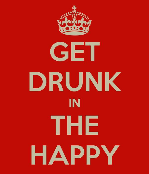 GET DRUNK IN THE HAPPY