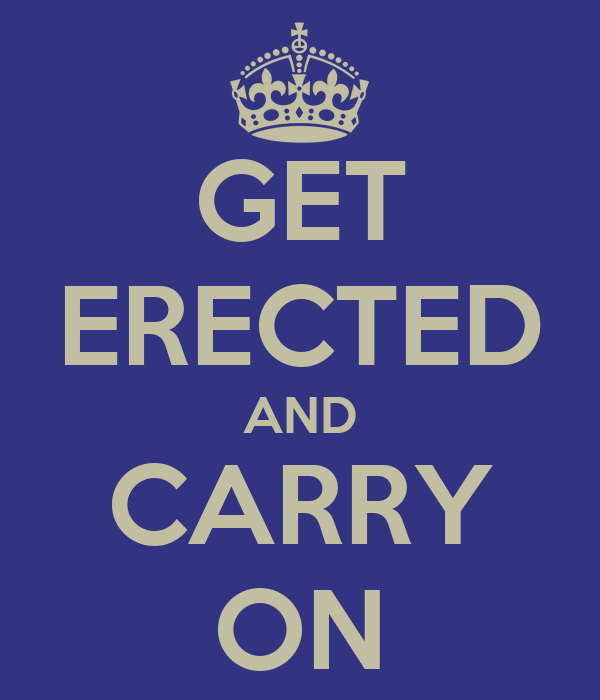 GET ERECTED AND CARRY ON