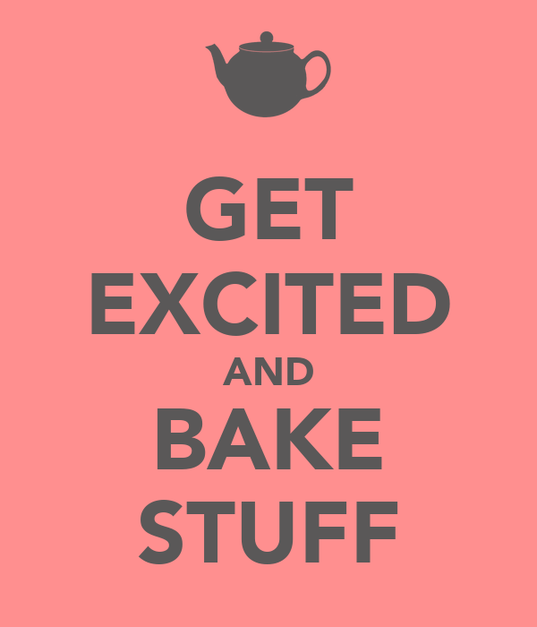 GET EXCITED AND BAKE STUFF