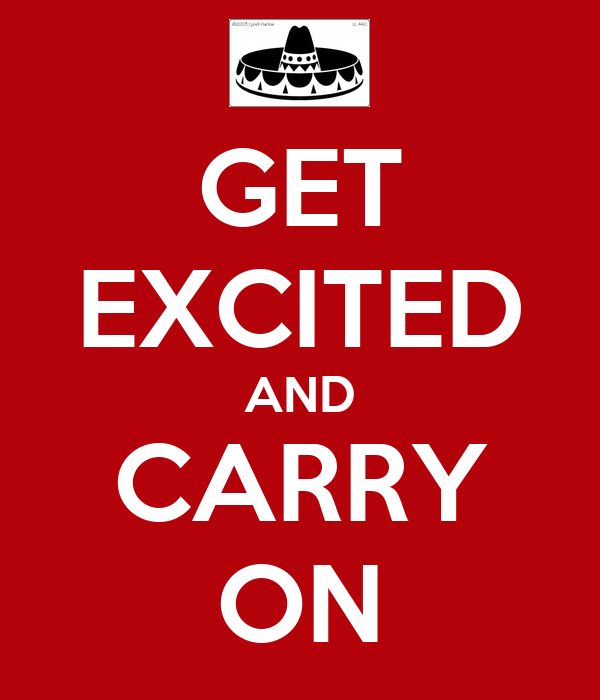 GET EXCITED AND CARRY ON