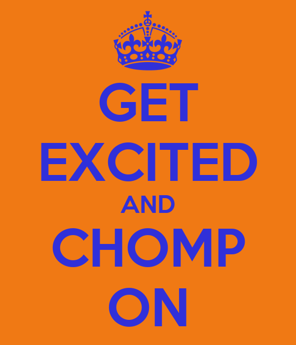GET EXCITED AND CHOMP ON