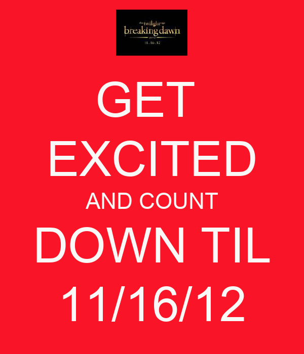 GET  EXCITED AND COUNT DOWN TIL 11/16/12