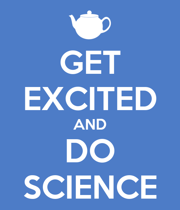 GET EXCITED AND DO SCIENCE