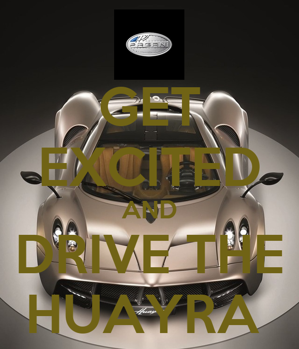 GET EXCITED AND DRIVE THE HUAYRA