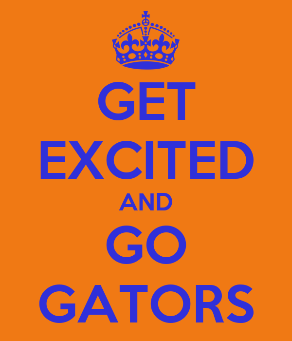 GET EXCITED AND GO GATORS