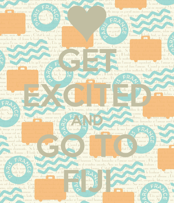 GET EXCITED AND GO TO FIJI