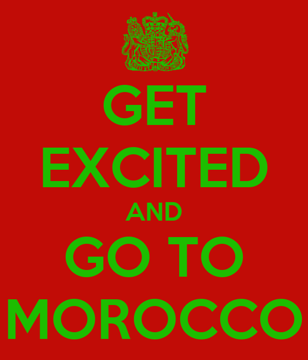 GET EXCITED AND GO TO MOROCCO