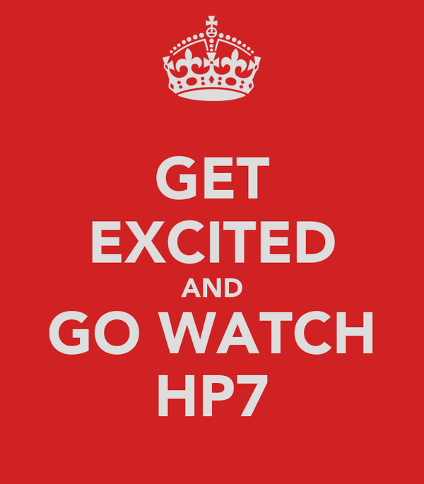 GET EXCITED AND GO WATCH HP7