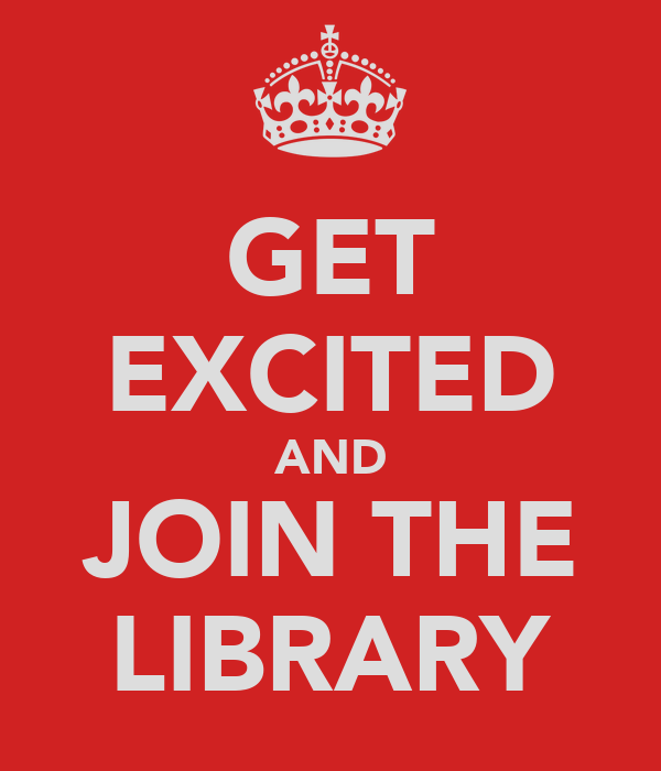 GET EXCITED AND JOIN THE LIBRARY