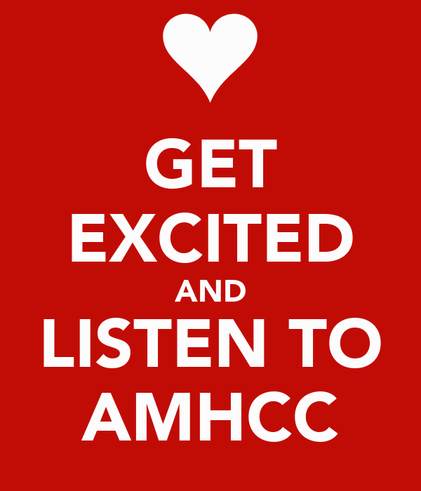 GET EXCITED AND LISTEN TO AMHCC