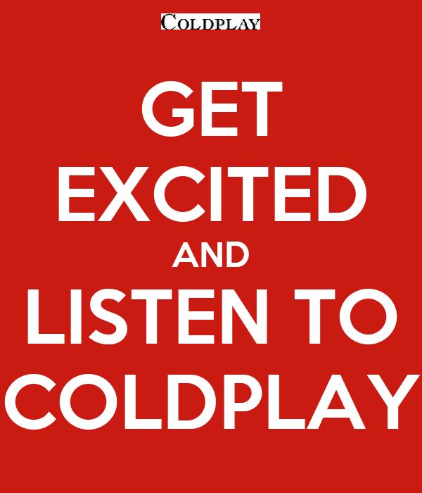 GET EXCITED AND LISTEN TO COLDPLAY