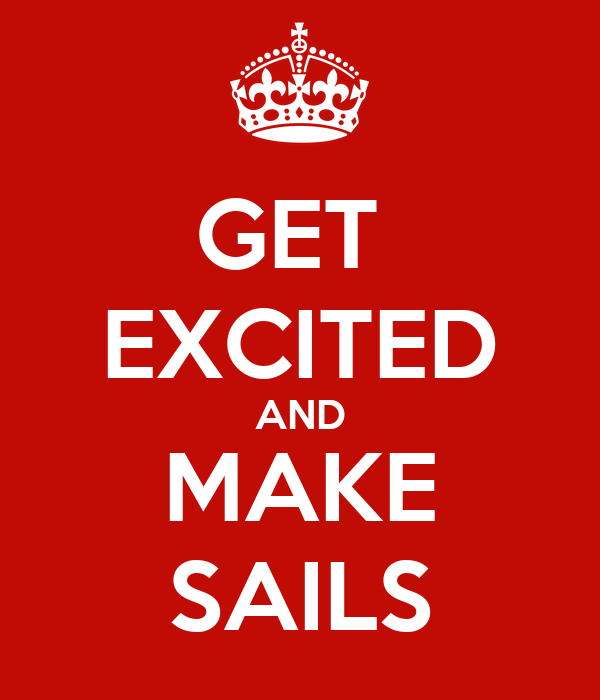 GET  EXCITED AND MAKE SAILS