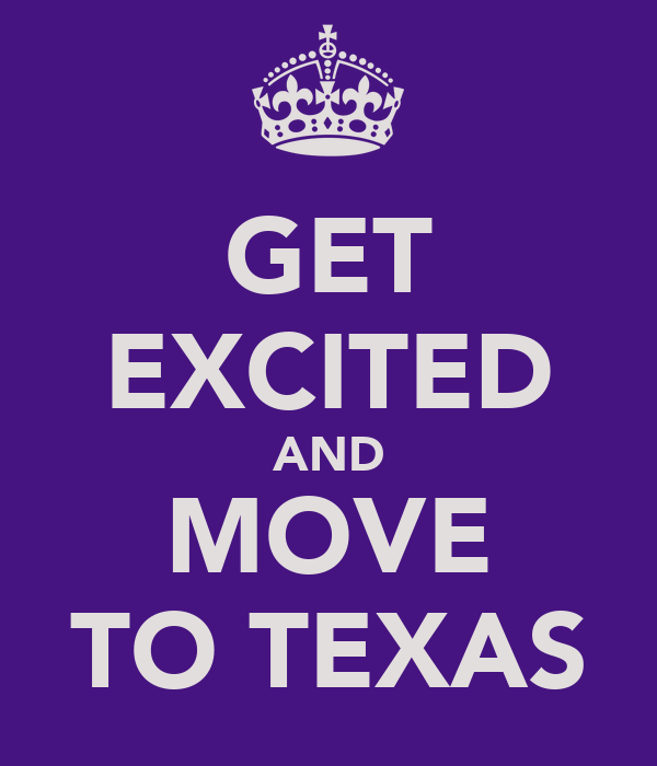 GET EXCITED AND MOVE TO TEXAS