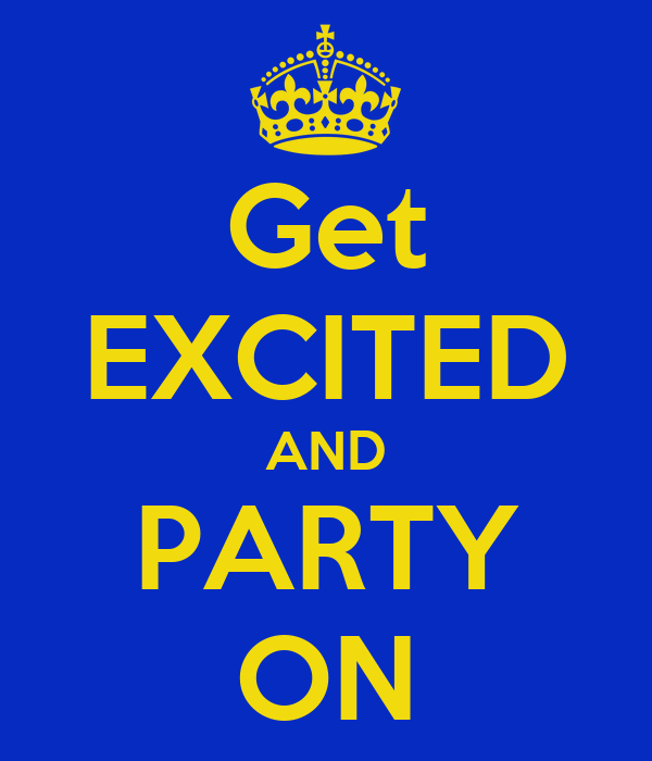 Get EXCITED AND PARTY ON