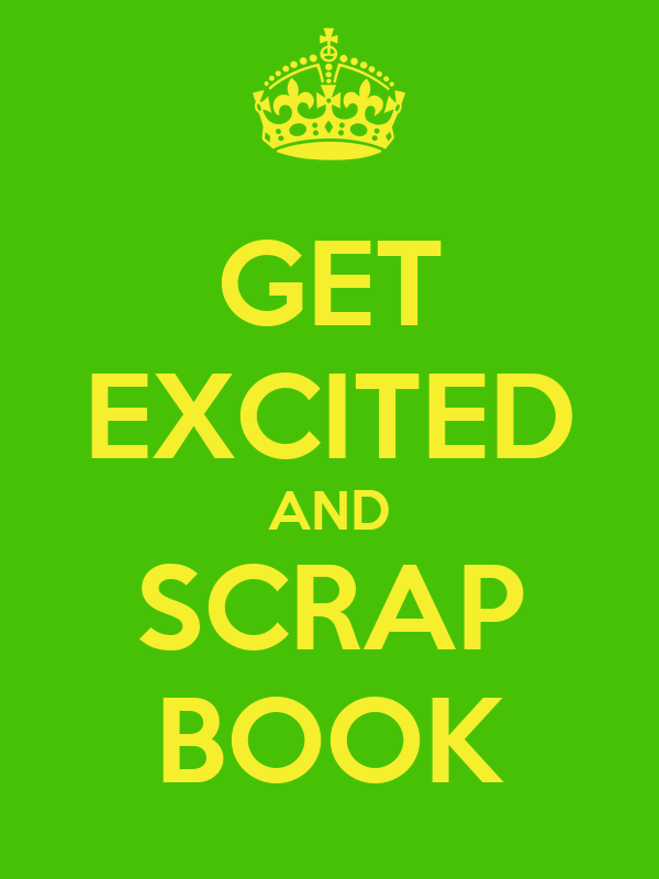 GET EXCITED AND SCRAP BOOK