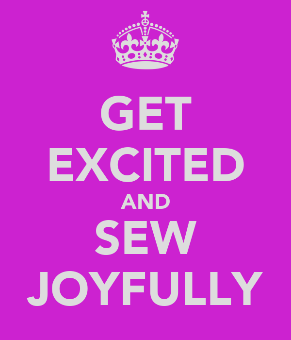 GET EXCITED AND SEW JOYFULLY