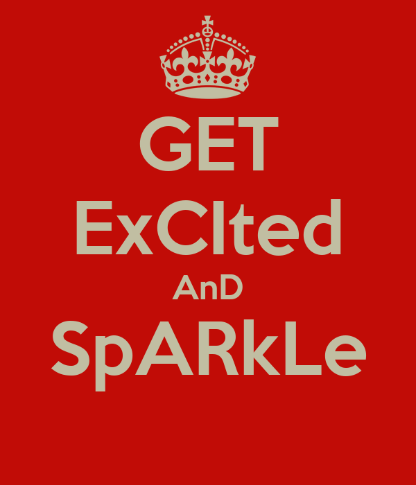 GET ExCIted AnD SpARkLe