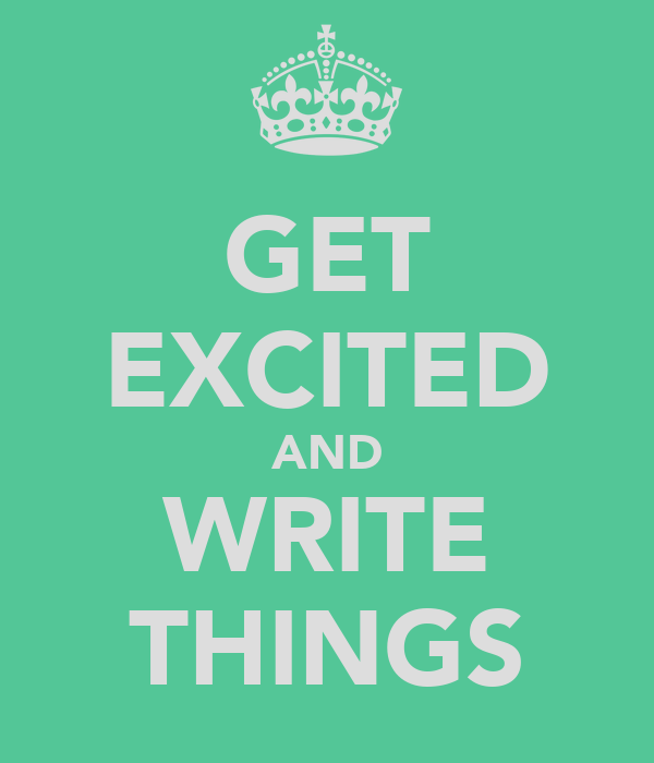 GET EXCITED AND WRITE THINGS