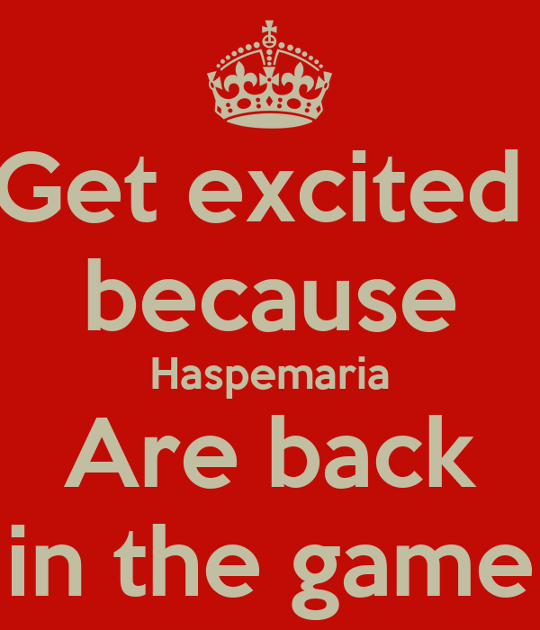 Get excited  because Haspemaria Are back in the game