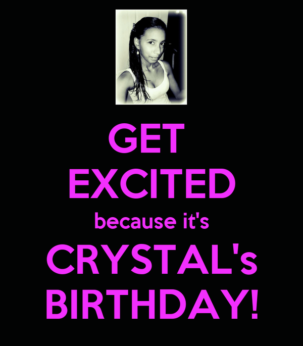 GET  EXCITED because it's CRYSTAL's BIRTHDAY!