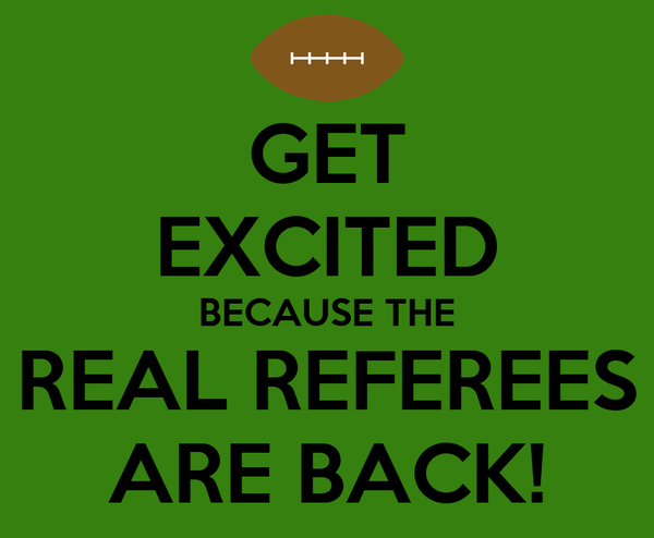 GET EXCITED BECAUSE THE REAL REFEREES ARE BACK!