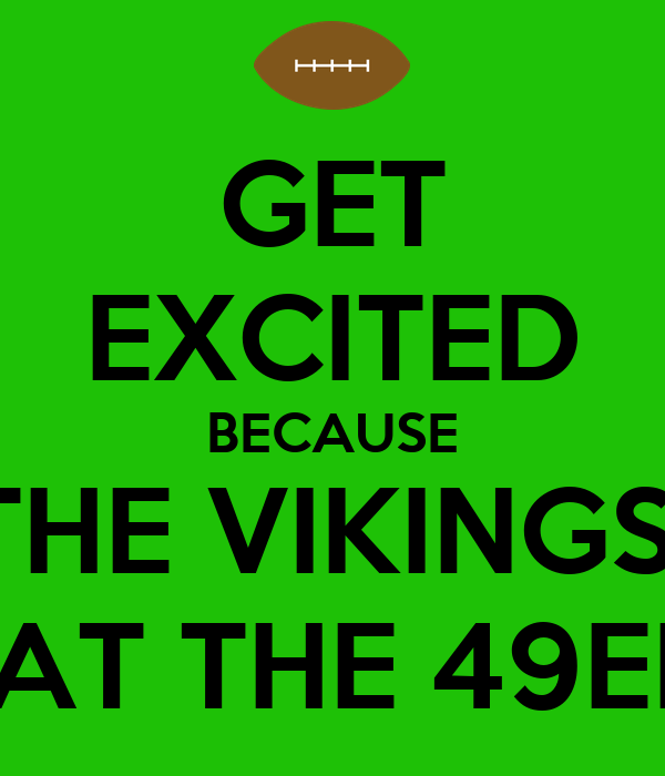 GET EXCITED BECAUSE THE VIKINGS  BEAT THE 49ERS!