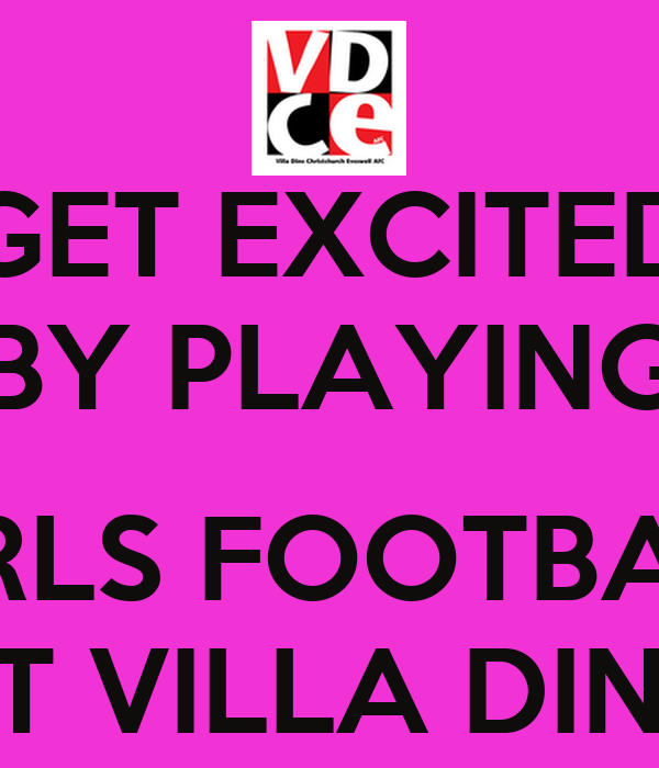 GET EXCITED BY PLAYING  GIRLS FOOTBALL AT VILLA DINO