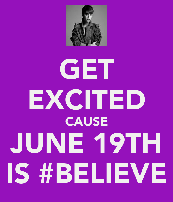 GET EXCITED CAUSE JUNE 19TH IS #BELIEVE