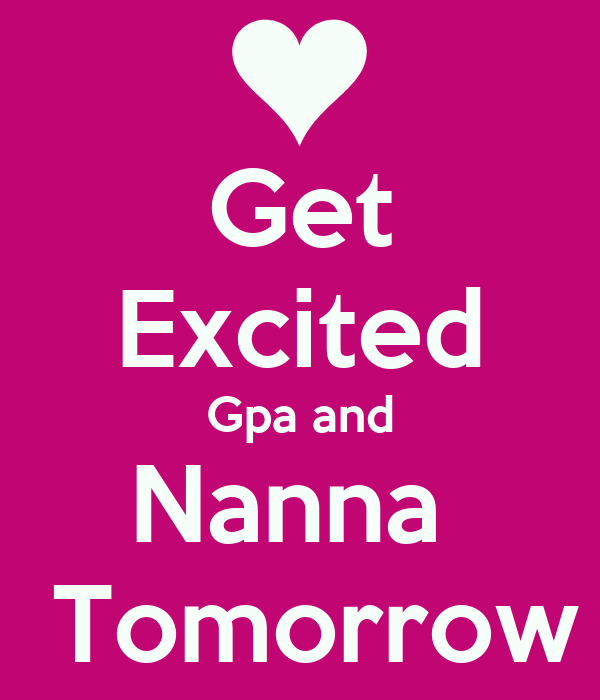Get Excited Gpa and Nanna   Tomorrow