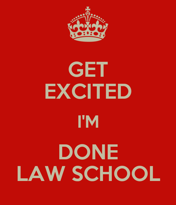 GET EXCITED I'M DONE LAW SCHOOL