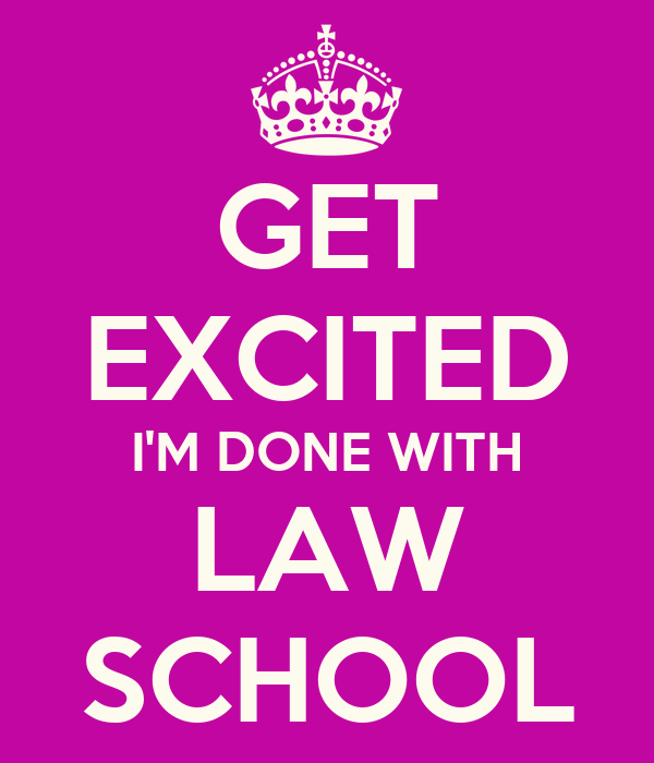 GET EXCITED I'M DONE WITH LAW SCHOOL