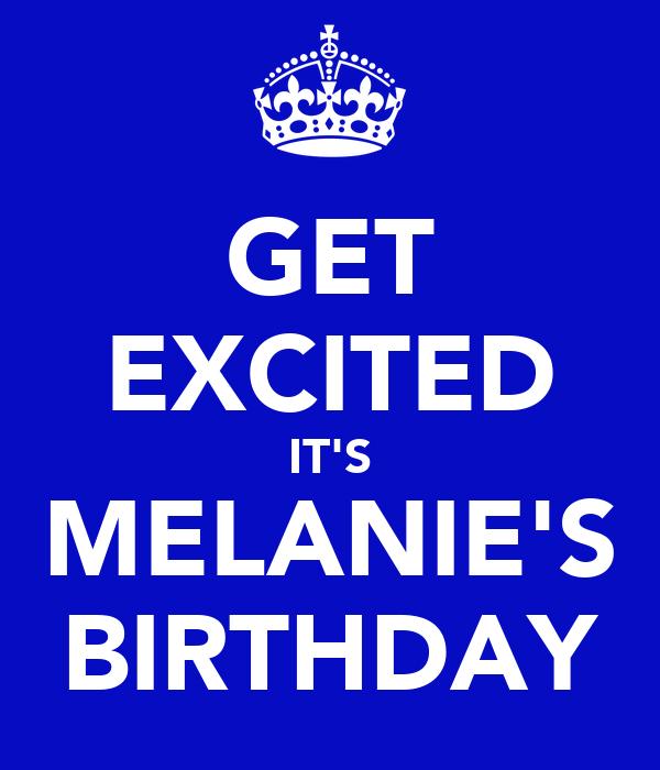 GET EXCITED IT'S MELANIE'S BIRTHDAY