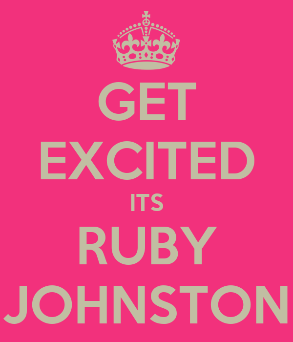 GET EXCITED ITS RUBY JOHNSTON