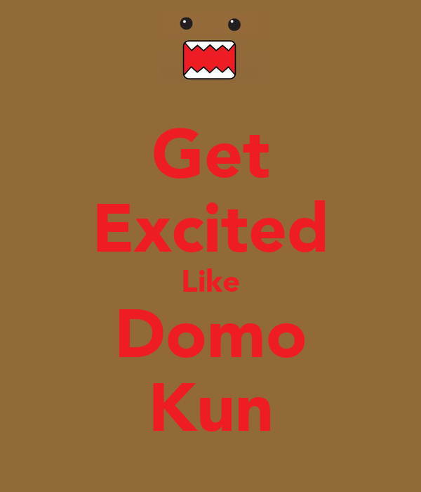 Get Excited Like Domo Kun
