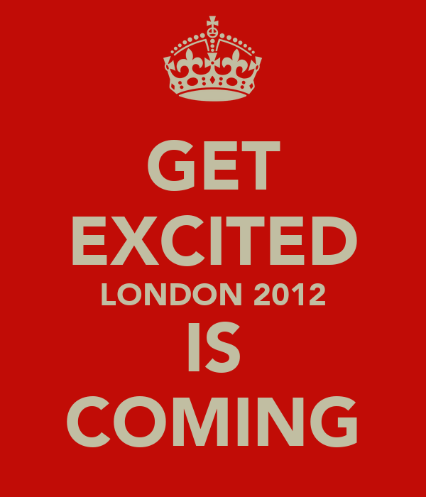 GET EXCITED LONDON 2012 IS COMING