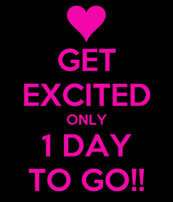 GET EXCITED ONLY 1 DAY TO GO!!