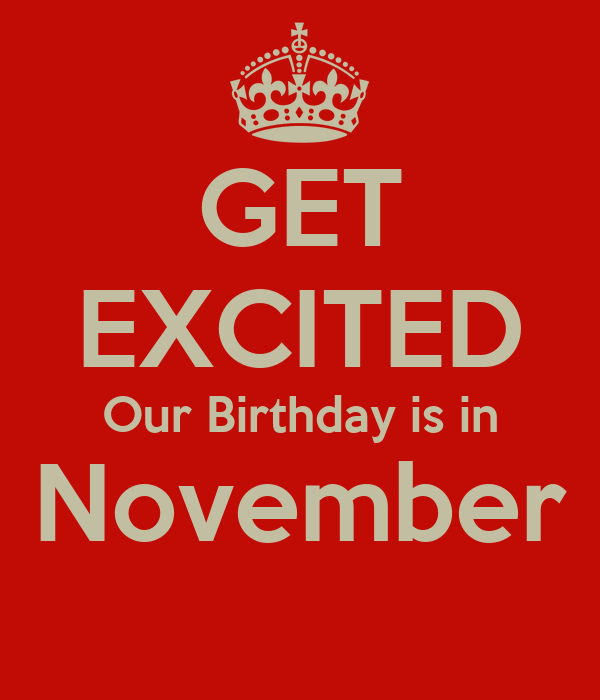 GET EXCITED Our Birthday is in November