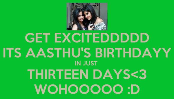 GET EXCITEDDDDD ITS AASTHU'S BIRTHDAYY IN JUST  THIRTEEN DAYS<3 WOHOOOOO :D