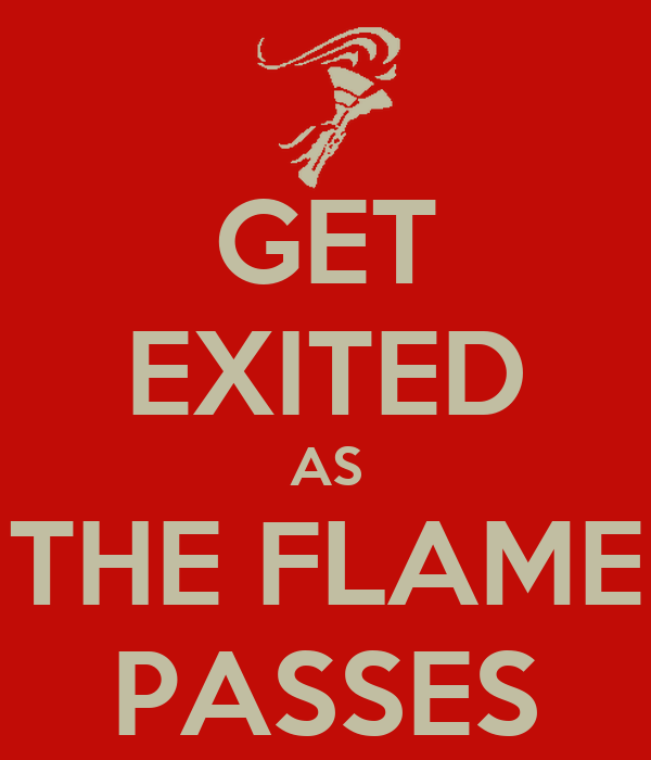 GET EXITED AS THE FLAME PASSES