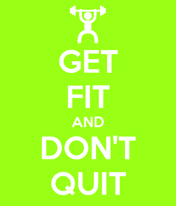 GET FIT AND DON'T QUIT