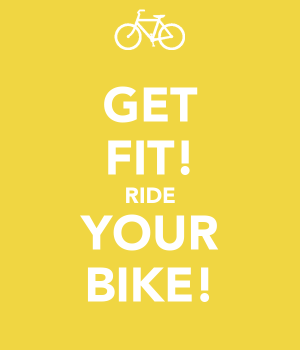 GET FIT! RIDE YOUR BIKE!