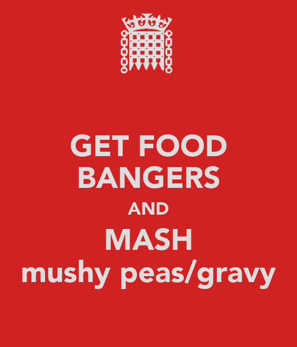 GET FOOD BANGERS AND MASH mushy peas/gravy