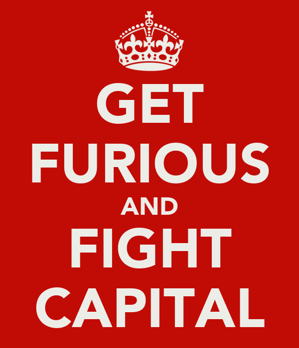 GET FURIOUS AND FIGHT CAPITAL