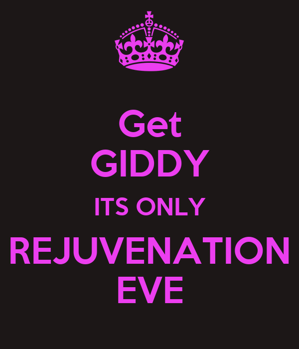 Get GIDDY ITS ONLY REJUVENATION EVE
