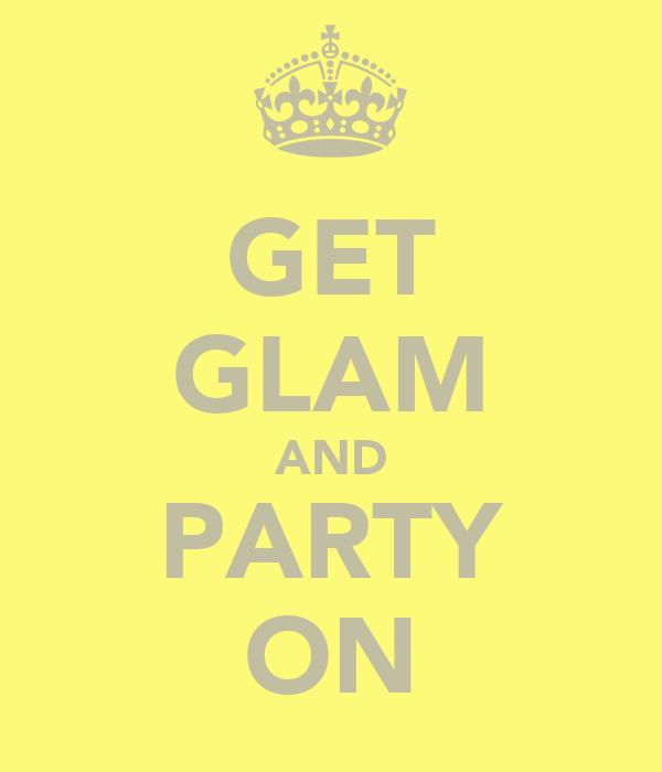 GET GLAM AND PARTY ON