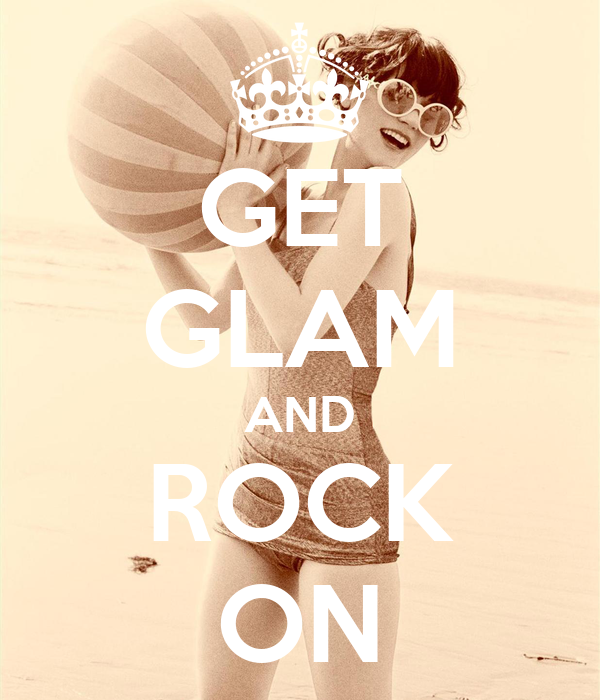 GET GLAM AND ROCK ON