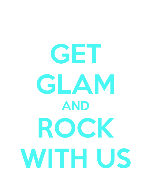 GET GLAM AND ROCK WITH US